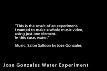 Jose Gonzales Water Experiment
